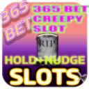 Creepy Slot 365 Bet Nudge&Hold