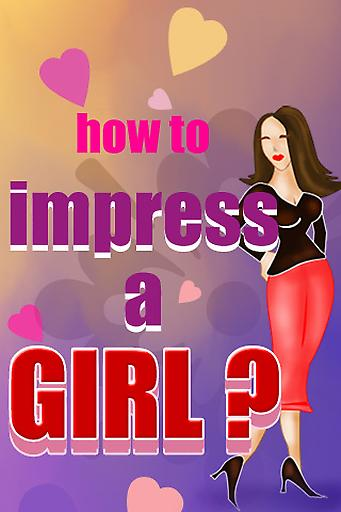How To Impress A Girl